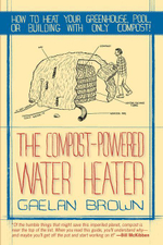 The Compost-Powered Water Heater : How to heat your greenhouse, pool, or buildings with only compost! - Gaelan Brown