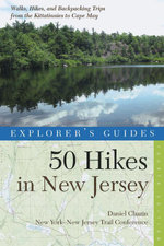 Explorer's Guide 50 Hikes in New Jersey : Walks, Hikes, and Backpacking Trips from the Kittatinnies to Cape May (Fourth Edition)  (Explorer's 50 Hikes) - New York-New Jersey Trail Conference
