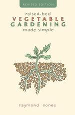 Raised-Bed Vegetable Gardening Made Simple - Raymond Nones