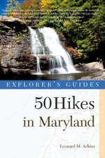 Explorer's Guide 50 Hikes in Maryland : Walks, Hikes & Backpacks from the Allegheny Plateau to the Atlantic Ocean (Third Edition)  (Explorer's 50 Hikes - Leonard M. Adkins