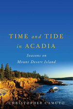 Time and Tide in Acadia : Seasons on Mount Desert Island - Christopher Camuto