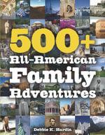 500+ All-American Family Adventures - Debbie K. Hardin