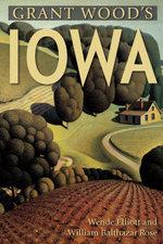 Grant Wood's Iowa - Wende Elliott