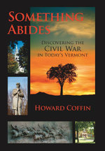 Something Abides : Discovering the Civil War in Today's Vermont - Howard Coffin