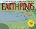 Earth Ponds : The Country Pond Maker's Guide to Building, Maintenance, and Restoration (Third Edition) - Tim Matson