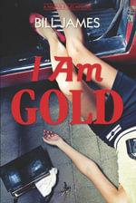 I Am Gold : A Harpur & Iles Mystery (Vol. Book 27)  (Harpur & Iles Mysteries) - Bill James