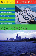 Great Escapes : Chicago: Day Trips, Weekend Getaways, Easy Planning, Quick Access, Best Places to Visit (Great Escapes) - Karla Zimmerman