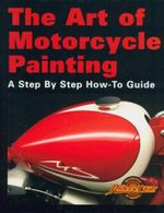 The Art of Motorcycle Painting : A Step by Step How to Guide