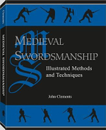 Medieval Swordsmanship : Illustrated Methods and Techniques - John Clements