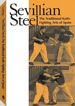 Sevillian Steel : The Traditional Knife-fighting Arts of Spain - James Loriega