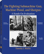 The Fighting Submachine Gun, Machine Pistol and Shotgun : A Hands-on Evaluation - Timothy J. Mullin
