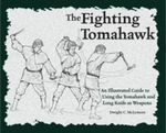 Fighting Tomahawk : An Illustrated Guide to Using the Tomahawk and Long Knife as Weapons - Dwight McLemore