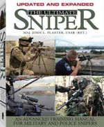 The Ultimate Sniper : An Advanced Training Manual for Military and Police Snipers - John L. Plaster