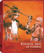 Sigmund Ringeck's Knightly Arts of Combat : Sword and Buckler Fighting, Wrestling, and Fighting in Armor