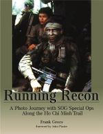 Running Recon : A Photo Journey with SOG Special Ops Along the Ho Chi Minh Trail - Frank Greco