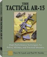 The Tactical AR-15 : High Performance Techniques for Police, Military, and Practical Shooters - David M. Lauck