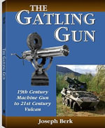 Gatling Gun : 19th Century Machine Gun to 21st Century Vulcan - Joseph Berk