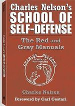 Charles Nelson's School of Self-Defense : The Red and Gray Manuals - Charles Nelson
