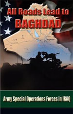 All Roads Lead to Baghdad : Army Special Operations Forces in Iraq - Charles H. Briscoe