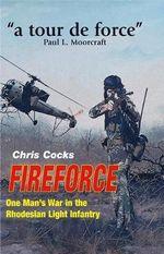 Fireforce : One Man's War in the Rhodesian Light Infantry - Chris Cocks
