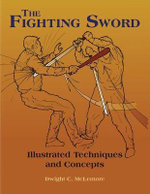 Fighting Sword : Illustrated Techniques And Concepts - Dwight. C. McLemore