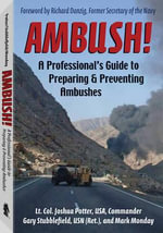 Ambush! : A Professional's Guide to Preparing and Preventing Ambushes - Lt. Col. Joshua Potter