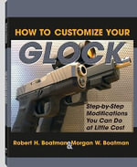 How To Customize Your Glock : Step-by-Step Modifications You Can Do at Little Cost - Robert H. Boatman