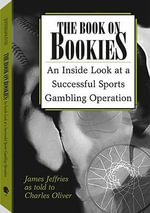 The Book On Bookies : An Inside Look At A Successful Sports Gambling Operation - James Jeffries