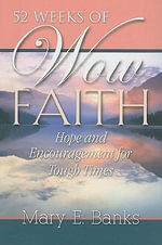 52 Weeks of Wow Faith : Hope and Encouragement for Tough Times - Mary E Banks