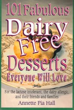 101 Fabulous Dairy-free Desserts Everyone Will Love : For the Lactose-intolerant, the Dairy-allergic and Their Friends and Families - Annette Pia Hall