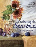 Celebrating the Seasons in Watercolor : Includes 27 Step-by-step Demonstrations - Donald Clegg