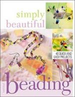 Simply Beautiful Beading : 44 Quick and Easy Projects - Heidi Boyd