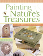 Painting Nature's Treasures : Includes 20 Easy Step-by-Step Projects - Kelly Hoernig