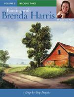 Painting with Brenda Harris: Precious Times Volume 2 : 13 Step-by-Step Projects - Brenda Harris