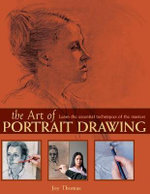 The Art of Portrait Drawing : Learn the Essential Techniques of the Masters - Joy Thomas