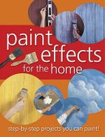 Paint Effects for the Home : Step-By-Step Projects You Can Paint! - Melanie Royals