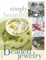 Simply Beautiful Beaded Jewelry : 50 Quick And Easy Projects - Heidi Boyd