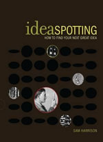 Ideaspotting : How to Find Your Next Great Idea - Sam Harrison