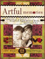 Artful Memories : Create One-of-a-Kind Scrapbook Pages, Memory Book and Framed Art - Carol Wingert