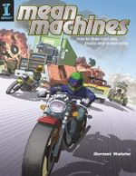 Mean Machines : How to Draw Cool Cars, Trucks and Motorcycles - Dermot Walshe
