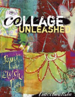 Collage Unleashed : Paint, Bind, Stitch, Play - Traci Bautista