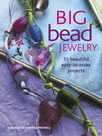 Big Bead Jewelry : 35 Beautiful Easy-To-Make Projects - Deborah Schneebeli-Morrell