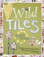 Wild Tiles : Creative Mosaic Projects for Your Home - Chrissie Grace