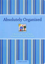 Absolutely Organized : A Mom's Guide to a No-stress Schedule and Clutter Free-home - Debbie Lillard