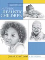Secrets to Drawing Realistic Children - Carrie Stuart Parks