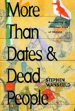 More Than Dates and Dead People : Recovering a Christian View of History - Stephen Mansfield