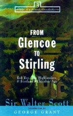 From Glencoe to Stirling : Rob Roy, the Highlanders & Scotland's Chivalric Age - Sir Walter Scott