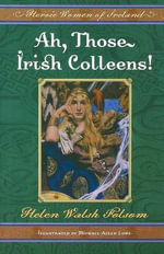 Ah, Those Irish Colleens! : Heroic Women of Ireland - Helen Walsh Folsom