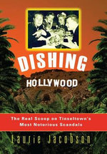 Dishing Hollywood : The Real Scoop on Tinseltown's Most Notorious Scandals - Laurie Jacobson