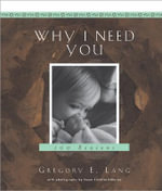 Why I Need You : 100 Reasons - Gregory E. Lang